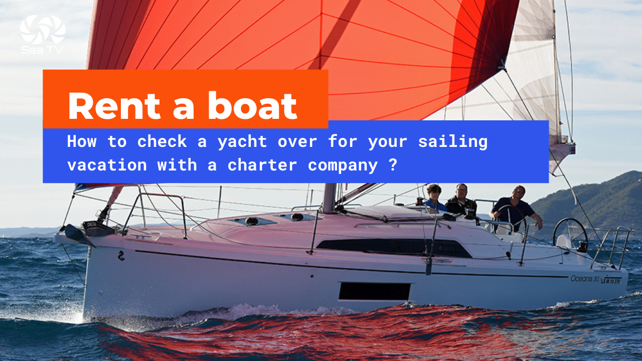 Rent a boat- How to check a yacht over for your sailing vacation with a charter company?